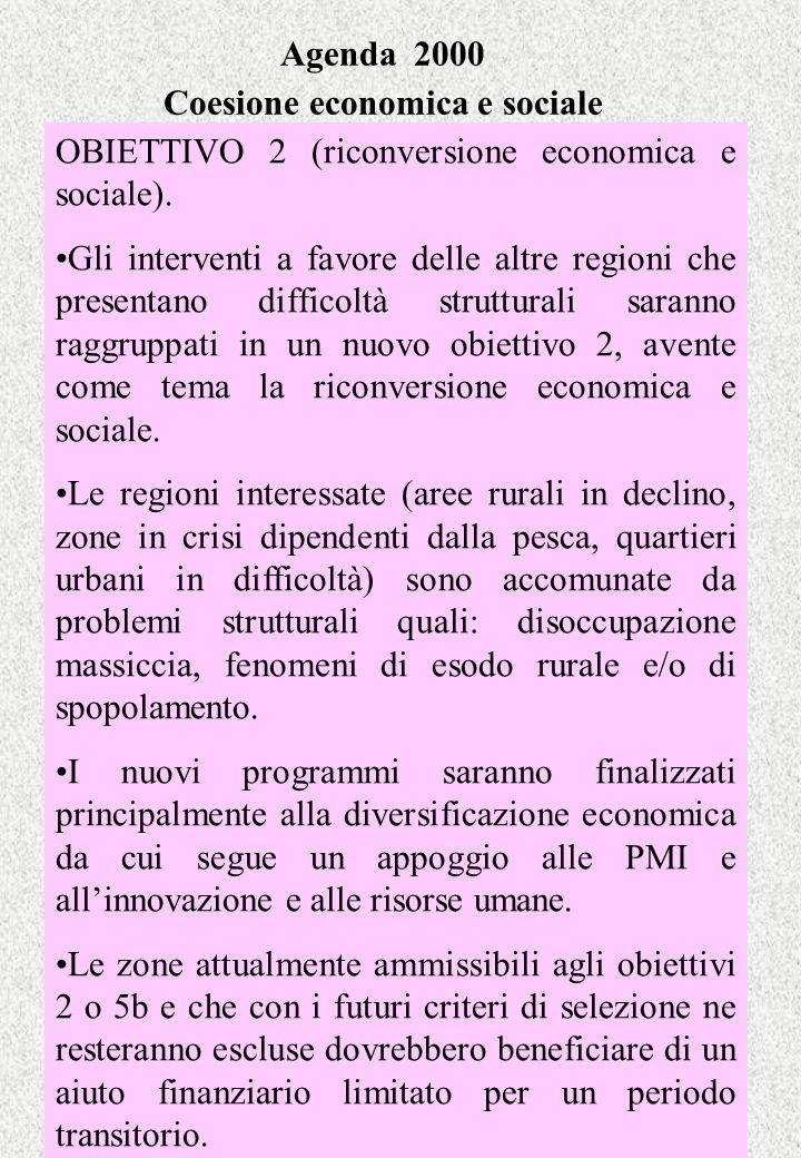 Agenda 2000 Coesione economica e sociale OBIETTIVO 2 (riconversione economica e sociale). Gli interventi a favore delle altre regioni che presentano d