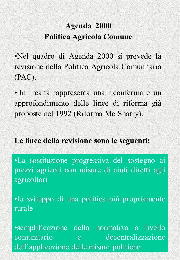 Agenda 2000 Politica Agricola Comune Nel quadro di Agenda 2000 si prevede la revisione della Politica Agricola Comunitaria (PAC). In realtà rappresent
