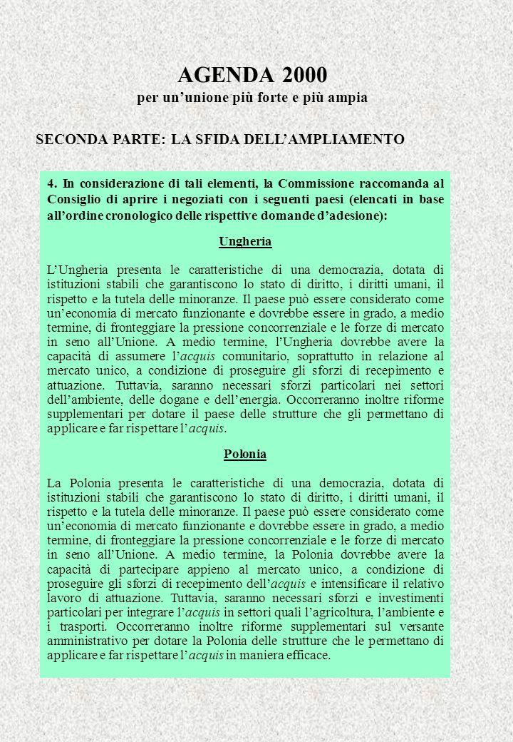 AGENDA 2000 per ununione più forte e più ampia SECONDA PARTE: LA SFIDA DELLAMPLIAMENTO 4. In considerazione di tali elementi, la Commissione raccomand