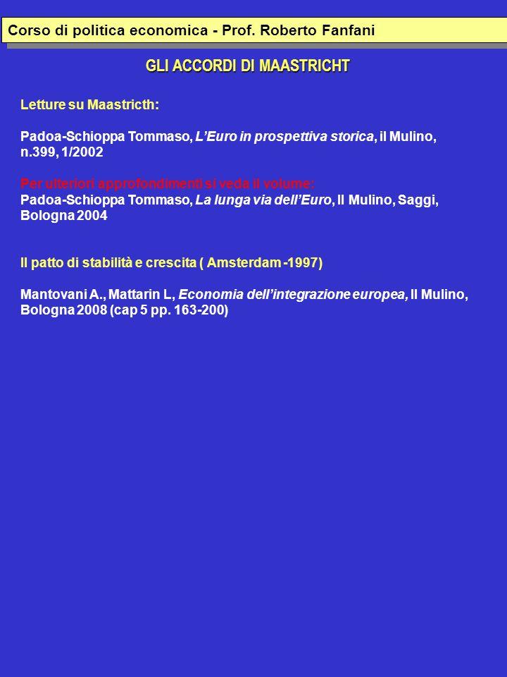 LACCORDO DI MAASTRICHT E LEURO Padoa-Schioppa Tommaso, LEuro in prospettiva storica, il Mulino, n.399, 1/2002 La politica : dalla guerra al dolce commercio La costruzione dellUnione europea è un atto essenzialmente politico, sebbene le realizzazioni siano prevalentemente di natura economica Linizio della costruzione europea si basava sulla volontà di Mai più una guerra fra noi (Shuman, Adenauer, De Gasperi) CECA (Jean Monnet)- 1951 Comunità europea di difesa - 1954 Trattato di Roma del 1957 Con la creazione del Mercato comune (1968) e del Mercato unico (1993) il commercio sostituisce la bellicosità dei rapporti fra gli Stati La creazione della moneta unica è probabilmente il passo più avanzato compiuto nellintegrazione europea (La moneta e lesercito sono la principale espressione della sovranità nazionale)