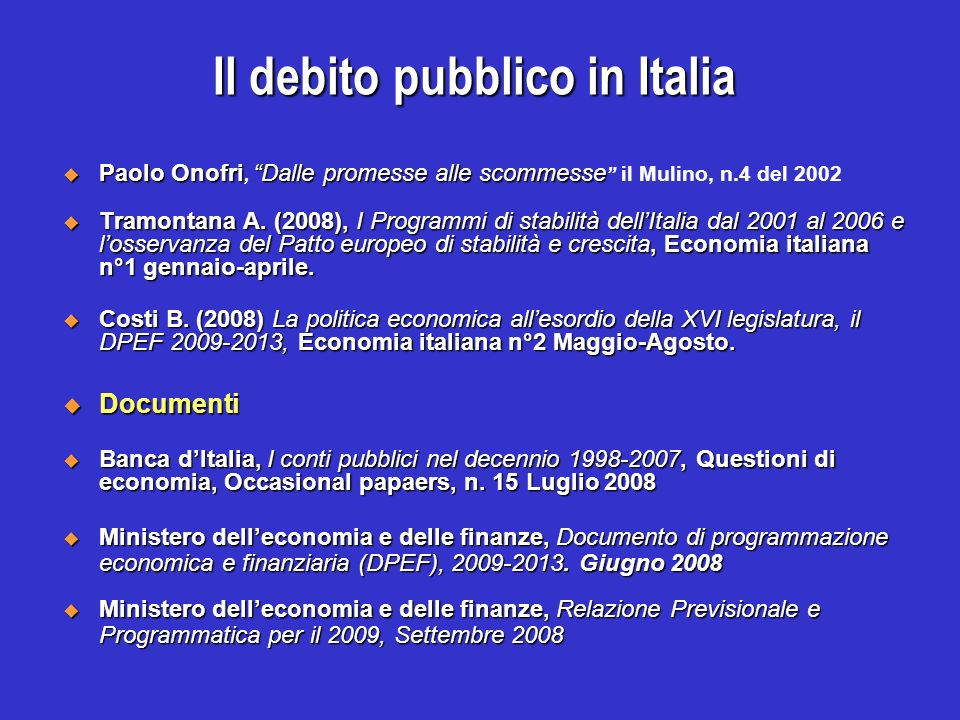 Il debito pubblico in Italia Paolo OnofriDalle promesse alle scommesse Paolo Onofri, Dalle promesse alle scommesse il Mulino, n.4 del 2002 Tramontana A.