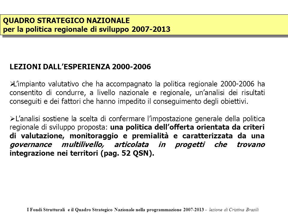 QUADRO STRATEGICO NAZIONALE per la politica regionale di sviluppo 2007-2013 QUADRO STRATEGICO NAZIONALE per la politica regionale di sviluppo 2007-2013 LEZIONI DALLESPERIENZA 2000-2006 Limpianto valutativo che ha accompagnato la politica regionale 2000-2006 ha consentito di condurre, a livello nazionale e regionale, unanalisi dei risultati conseguiti e dei fattori che hanno impedito il conseguimento degli obiettivi.