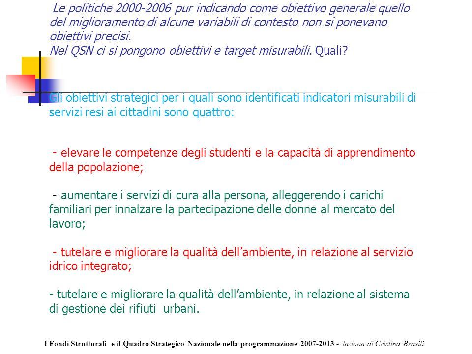 Le politiche 2000-2006 pur indicando come obiettivo generale quello del miglioramento di alcune variabili di contesto non si ponevano obiettivi precisi.