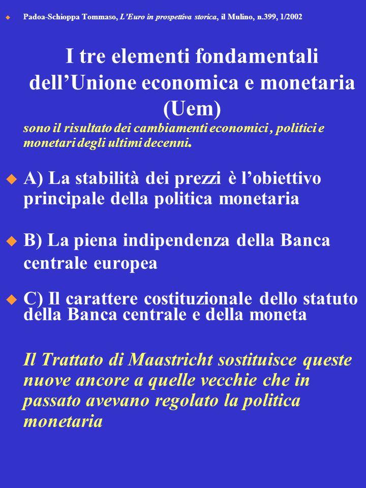 Padoa-Schioppa Tommaso, LEuro in prospettiva storica, il Mulino, n.399, 1/2002 I tre elementi fondamentali dellUnione economica e monetaria (Uem) sono