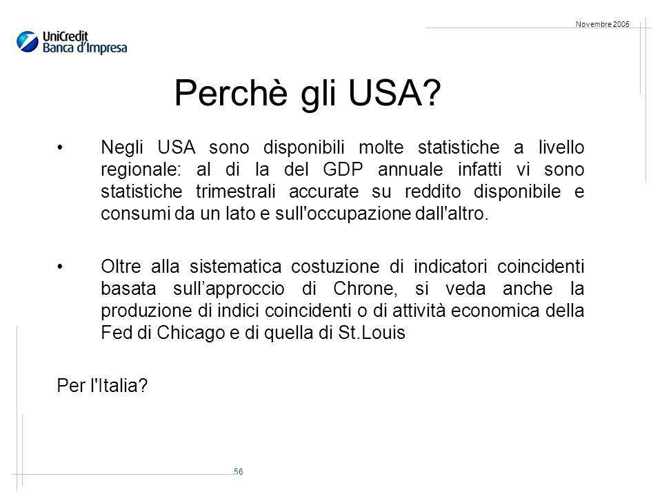 56 Novembre 2005 Negli USA sono disponibili molte statistiche a livello regionale: al di la del GDP annuale infatti vi sono statistiche trimestrali accurate su reddito disponibile e consumi da un lato e sull occupazione dall altro.