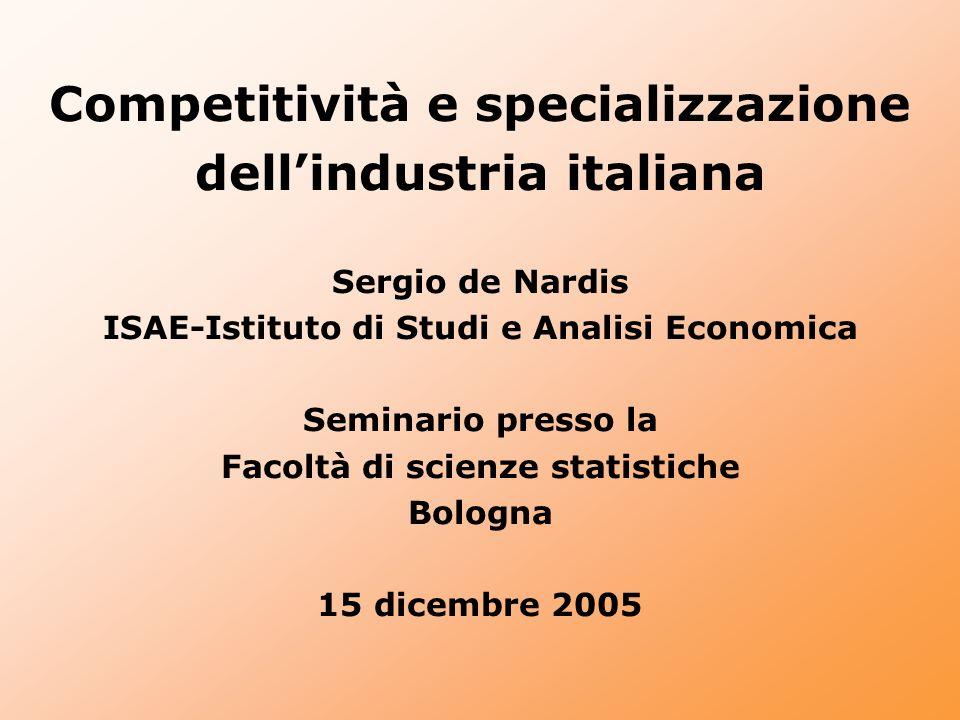 Competitività e specializzazione dellindustria italiana Sergio de Nardis ISAE-Istituto di Studi e Analisi Economica Seminario presso la Facoltà di sci