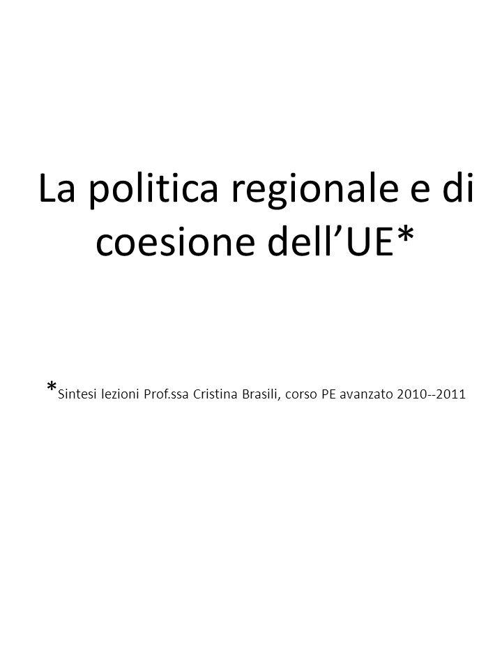 La politica regionale e di coesione dellUE* * Sintesi lezioni Prof.ssa Cristina Brasili, corso PE avanzato 2010--2011