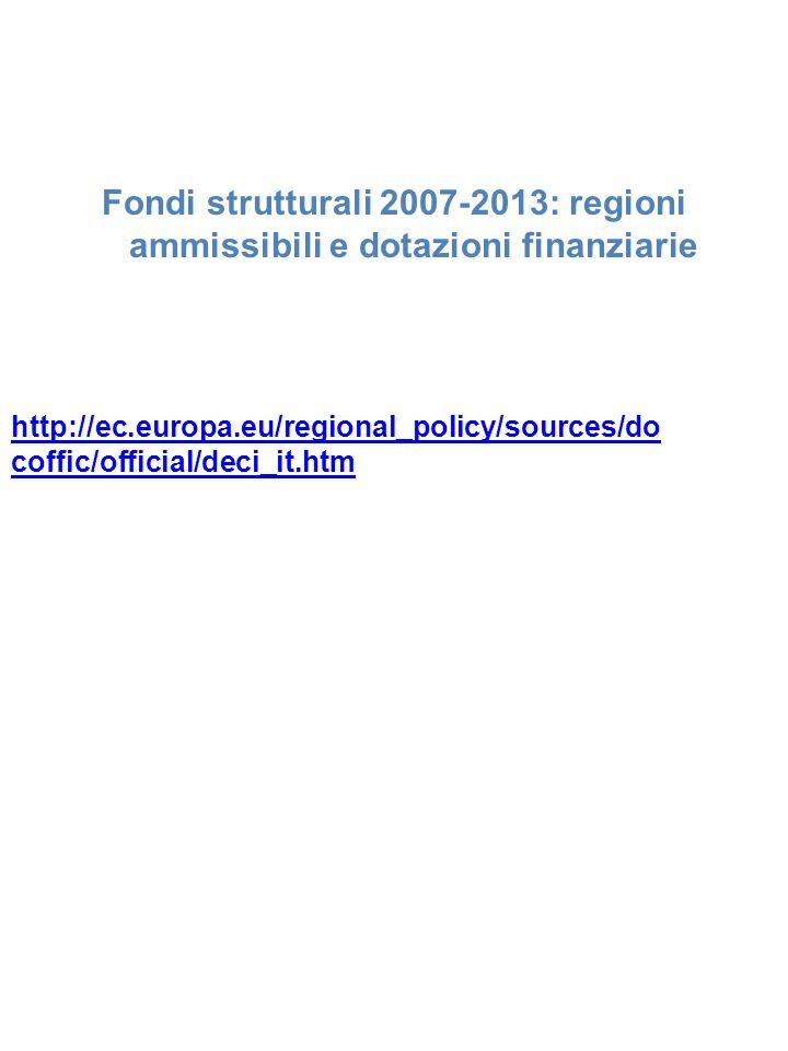 Fondi strutturali 2007-2013: regioni ammissibili e dotazioni finanziarie http://ec.europa.eu/regional_policy/sources/do coffic/official/deci_it.htm