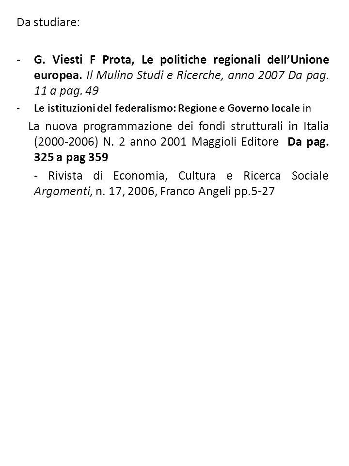Da studiare: -G.Viesti F Prota, Le politiche regionali dellUnione europea.