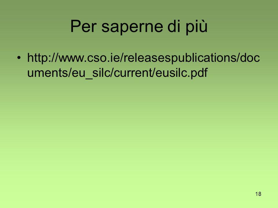 18 Per saperne di più http://www.cso.ie/releasespublications/doc uments/eu_silc/current/eusilc.pdf