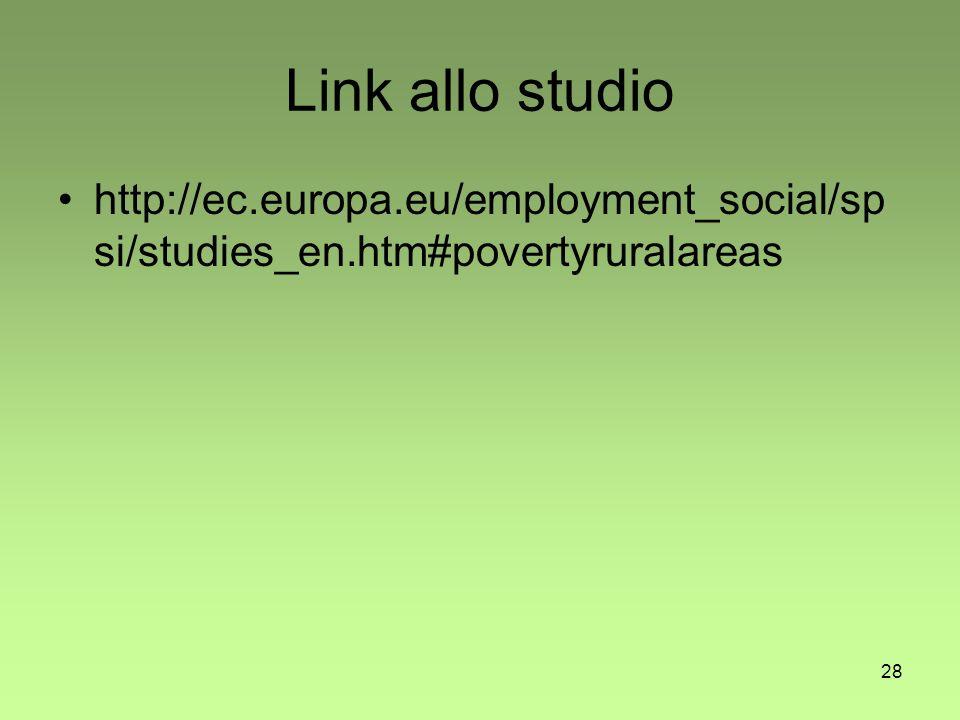 28 Link allo studio http://ec.europa.eu/employment_social/sp si/studies_en.htm#povertyruralareas