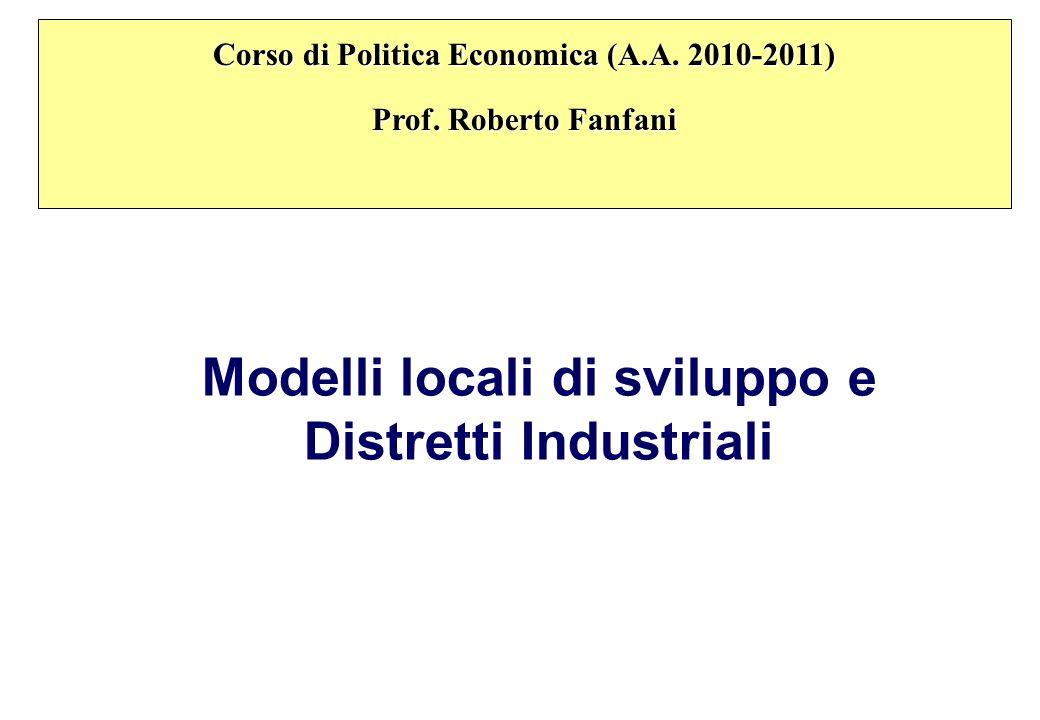 Modelli locali di sviluppo e Distretti Industriali Corso di Politica Economica (A.A. 2010-2011) Prof. Roberto Fanfani