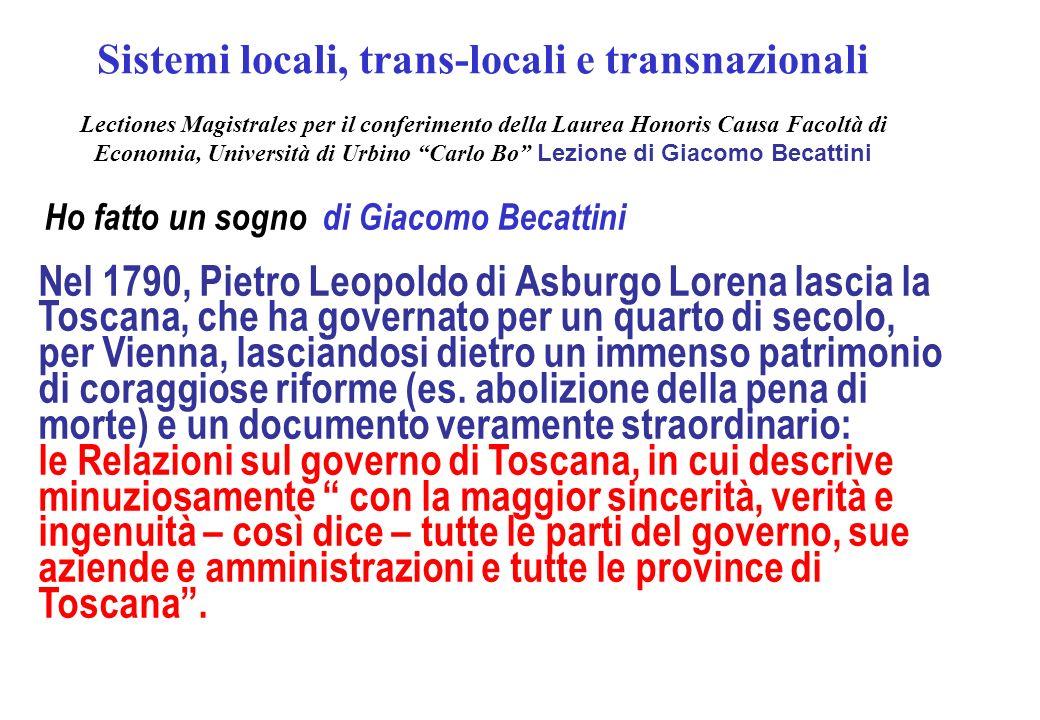 Ho fatto un sogno di Giacomo Becattini Nel 1790, Pietro Leopoldo di Asburgo Lorena lascia la Toscana, che ha governato per un quarto di secolo, per Vienna, lasciandosi dietro un immenso patrimonio di coraggiose riforme (es.