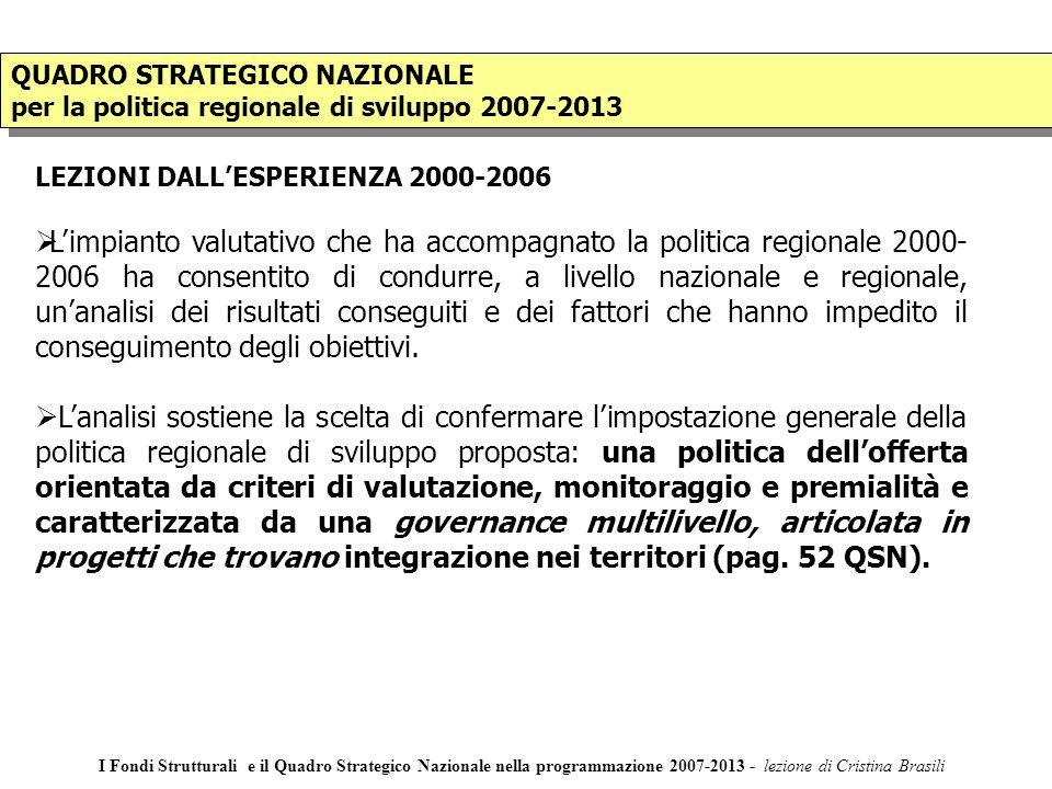 QUADRO STRATEGICO NAZIONALE per la politica regionale di sviluppo 2007-2013 QUADRO STRATEGICO NAZIONALE per la politica regionale di sviluppo 2007-2013 LEZIONI DALLESPERIENZA 2000-2006 Limpianto valutativo che ha accompagnato la politica regionale 2000- 2006 ha consentito di condurre, a livello nazionale e regionale, unanalisi dei risultati conseguiti e dei fattori che hanno impedito il conseguimento degli obiettivi.