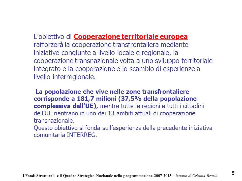 Lobiettivo di Cooperazione territoriale europea rafforzerà la cooperazione transfrontaliera mediante iniziative congiunte a livello locale e regionale, la cooperazione transnazionale volta a uno sviluppo territoriale integrato e la cooperazione e lo scambio di esperienze a livello interregionale.