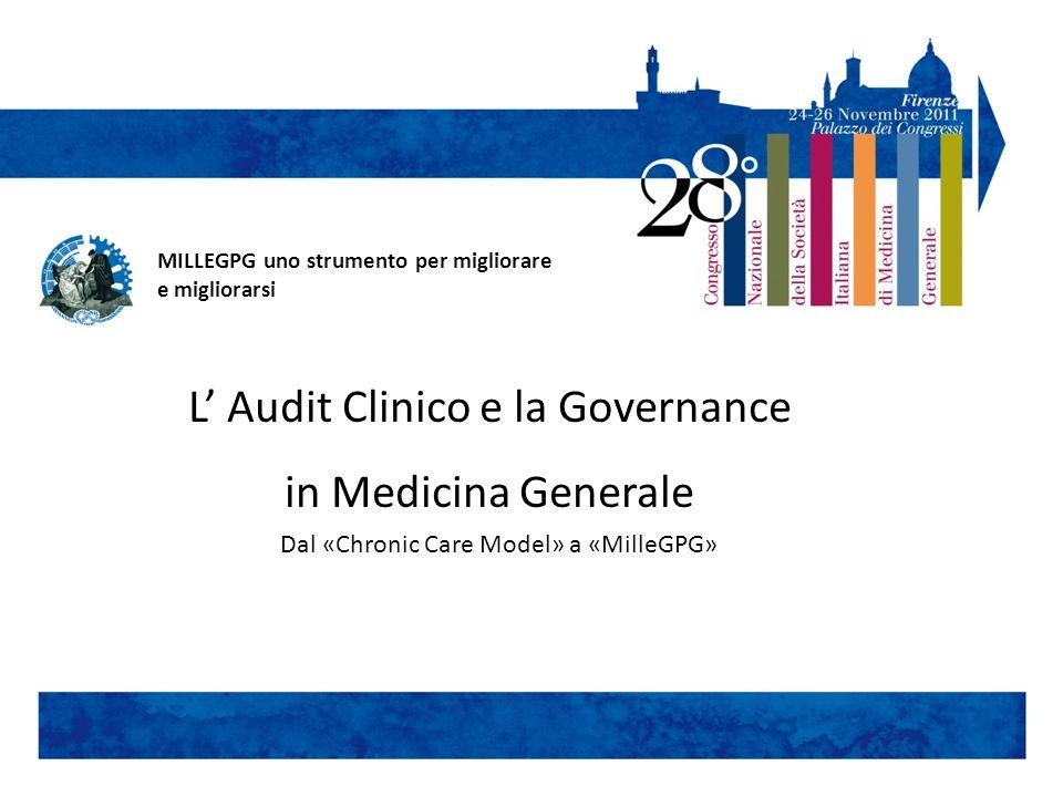 L Audit Clinico e la Governance in Medicina Generale Dal «Chronic Care Model» a «MilleGPG» MILLEGPG uno strumento per migliorare e migliorarsi