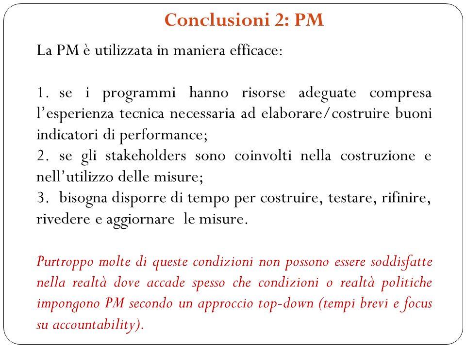 Conclusioni 2: PM La PM è utilizzata in maniera efficace: 1.se i programmi hanno risorse adeguate compresa lesperienza tecnica necessaria ad elaborare