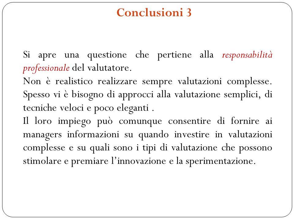 Conclusioni 3 Si apre una questione che pertiene alla responsabilità professionale del valutatore. Non è realistico realizzare sempre valutazioni comp