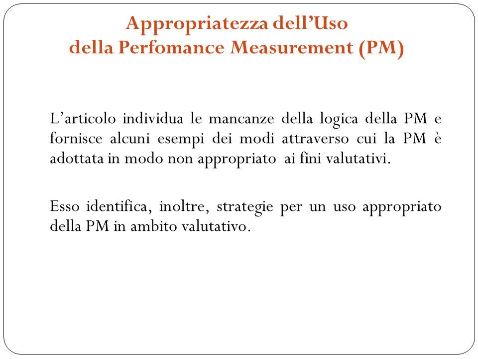 Appropriatezza dellUso della Perfomance Measurement (PM) Larticolo individua le mancanze della logica della PM e fornisce alcuni esempi dei modi attra