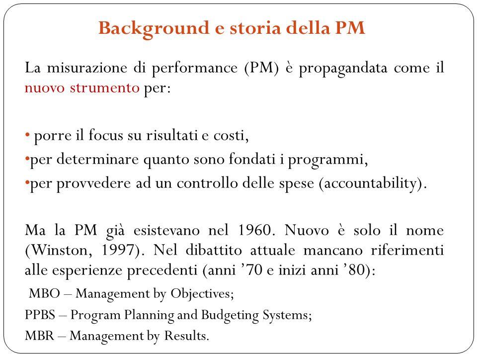 La misurazione di performance (PM) è propagandata come il nuovo strumento per: porre il focus su risultati e costi, per determinare quanto sono fondati i programmi, per provvedere ad un controllo delle spese (accountability).