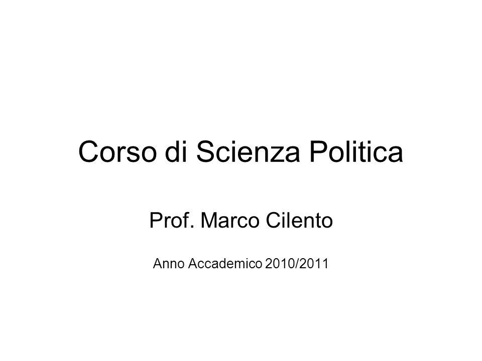 Corso di Scienza Politica Prof. Marco Cilento Anno Accademico 2010/2011