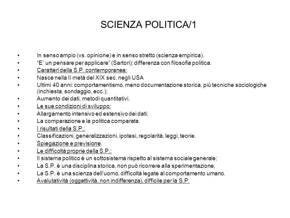 SCIENZA POLITICA/1 In senso ampio (vs. opinione) e in senso stretto (scienza empirica). E un pensare per applicare (Sartori); differenza con filosofia