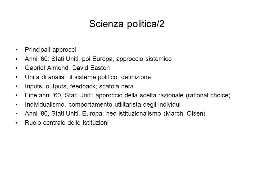 Scienza politica/2 Principali approcci Anni 60: Stati Uniti, poi Europa, approccio sistemico Gabriel Almond, David Easton Unità di analisi: il sistema