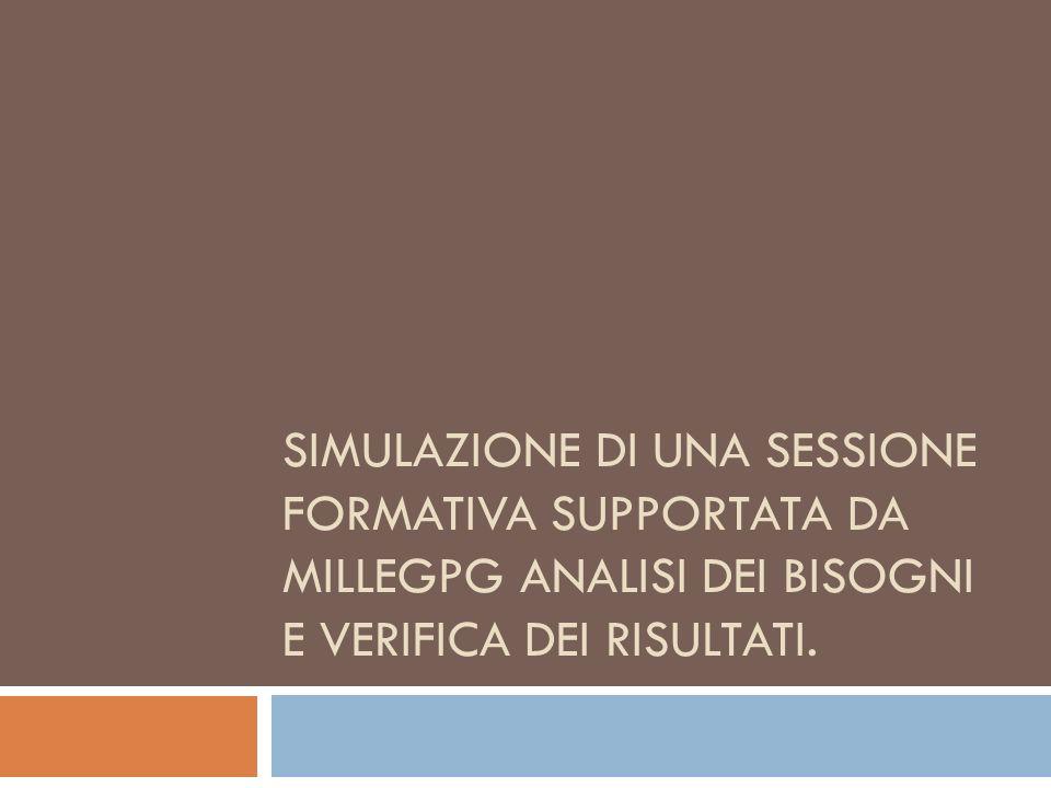SIMULAZIONE DI UNA SESSIONE FORMATIVA SUPPORTATA DA MILLEGPG ANALISI DEI BISOGNI E VERIFICA DEI RISULTATI.