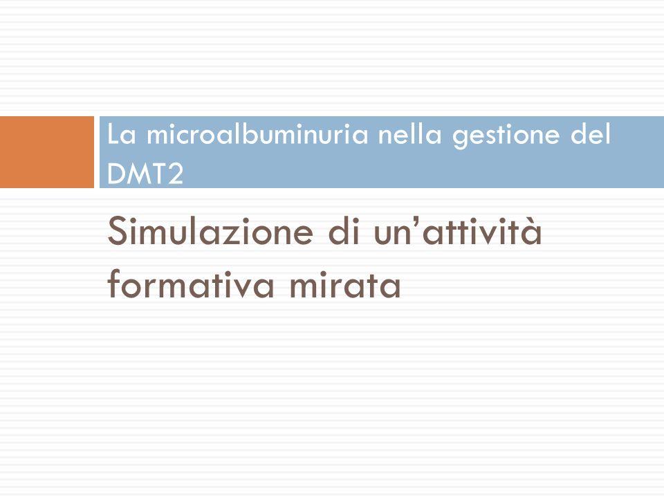 Simulazione di unattività formativa mirata La microalbuminuria nella gestione del DMT2