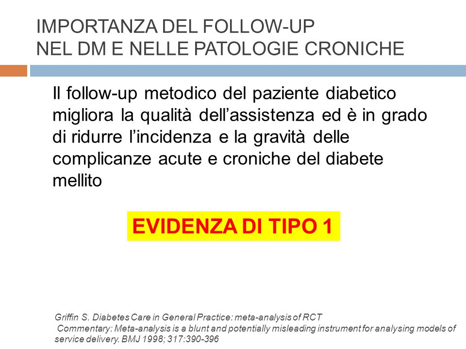 IMPORTANZA DEL FOLLOW-UP NEL DM E NELLE PATOLOGIE CRONICHE Il follow-up metodico del paziente diabetico migliora la qualità dellassistenza ed è in gra
