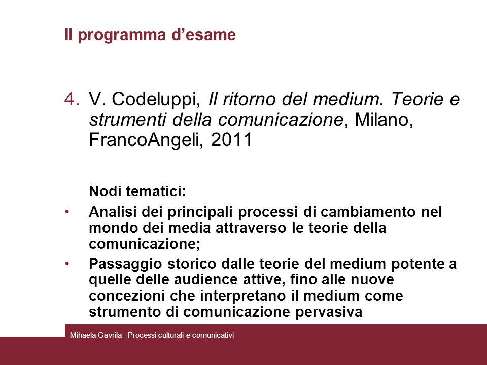 Il programma desame 4.V. Codeluppi, Il ritorno del medium. Teorie e strumenti della comunicazione, Milano, FrancoAngeli, 2011 Nodi tematici: Analisi d
