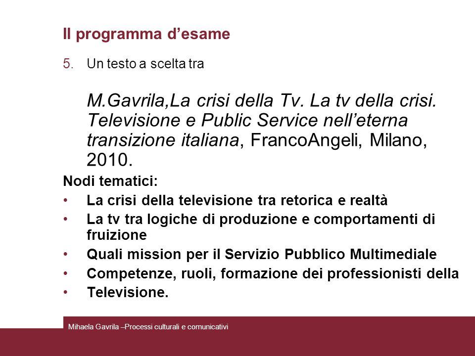 Il programma desame 5.Un testo a scelta tra M.Gavrila,La crisi della Tv. La tv della crisi. Televisione e Public Service nelleterna transizione italia