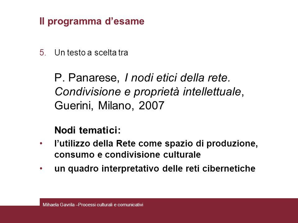 Il programma desame 5.Un testo a scelta tra P. Panarese, I nodi etici della rete. Condivisione e proprietà intellettuale, Guerini, Milano, 2007 Nodi t