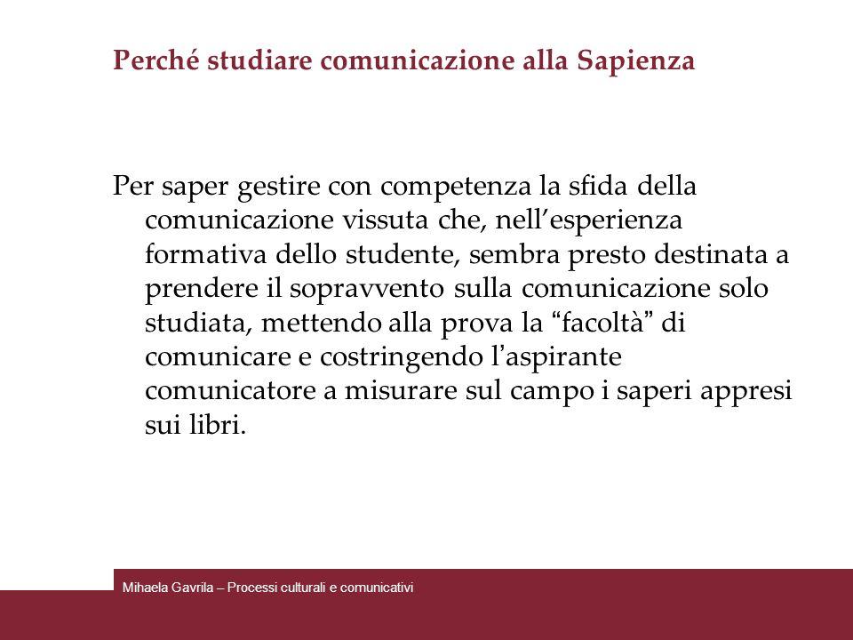Perché studiare comunicazione alla Sapienza Per saper gestire con competenza la sfida della comunicazione vissuta che, nellesperienza formativa dello