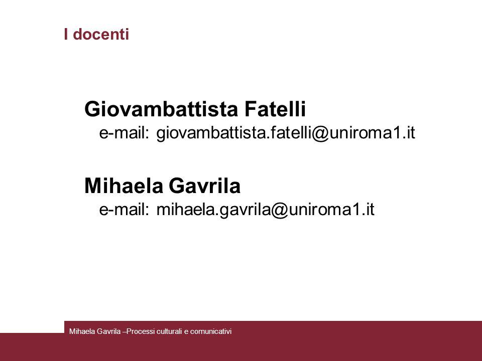 I docenti Giovambattista Fatelli e-mail: giovambattista.fatelli@uniroma1.it Mihaela Gavrila e-mail: mihaela.gavrila@uniroma1.it Mihaela Gavrila –Proce