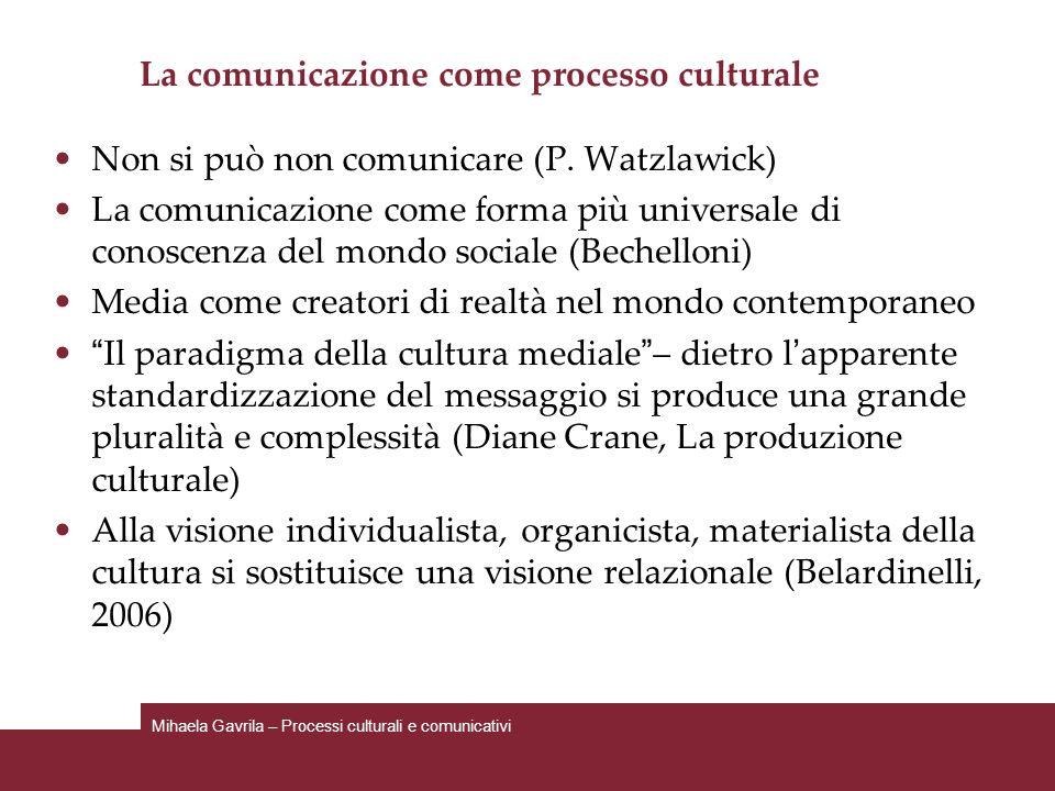 La comunicazione come processo culturale Non si può non comunicare (P. Watzlawick) La comunicazione come forma più universale di conoscenza del mondo