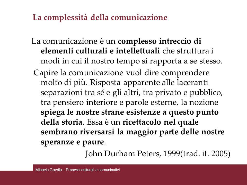 La complessità della comunicazione La comunicazione è un complesso intreccio di elementi culturali e intellettuali che struttura i modi in cui il nost