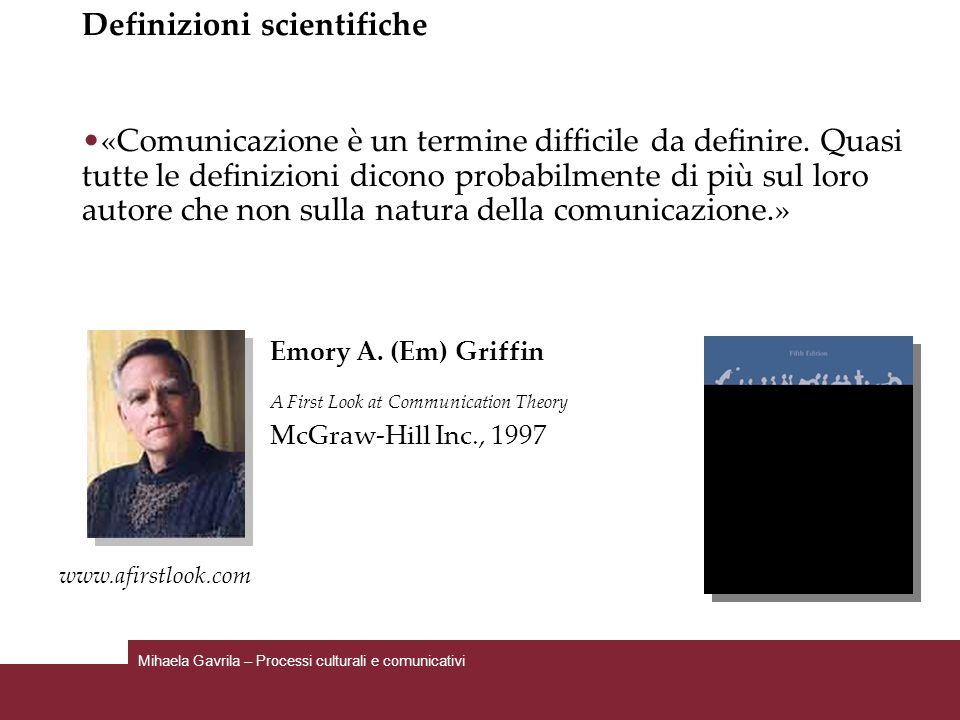 Definizioni scientifiche «Comunicazione è un termine difficile da definire. Quasi tutte le definizioni dicono probabilmente di più sul loro autore che