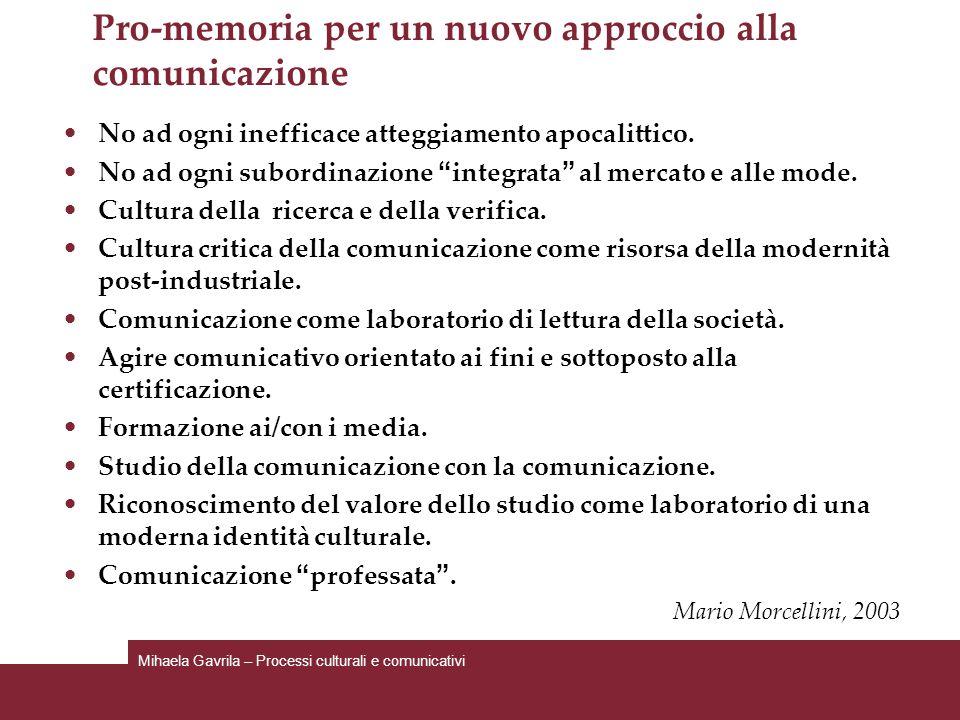 Pro-memoria per un nuovo approccio alla comunicazione No ad ogni inefficace atteggiamento apocalittico. No ad ogni subordinazione integrata al mercato