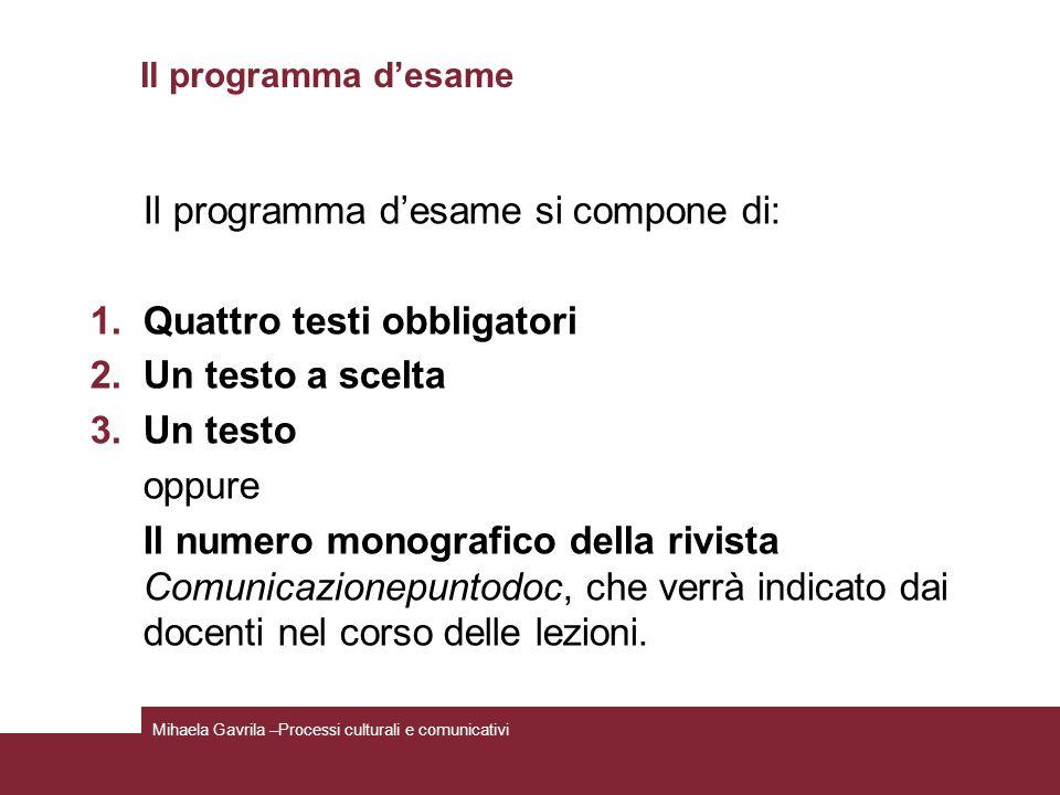 Il programma desame Il programma desame si compone di: 1.Quattro testi obbligatori 2.Un testo a scelta 3.Un testo oppure Il numero monografico della r