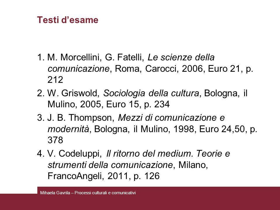 Testi desame 1. M. Morcellini, G. Fatelli, Le scienze della comunicazione, Roma, Carocci, 2006, Euro 21, p. 212 2. W. Griswold, Sociologia della cultu