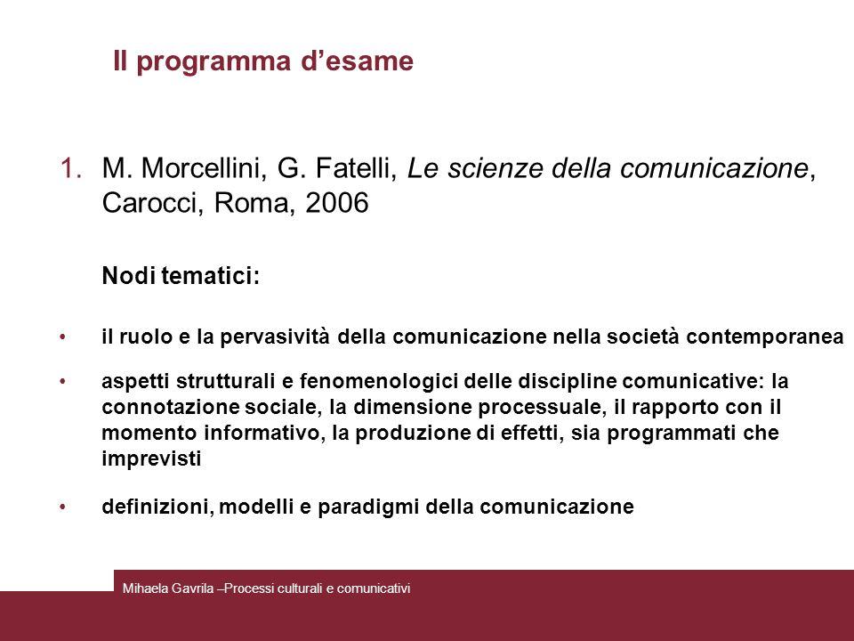 Il programma desame 1.M. Morcellini, G. Fatelli, Le scienze della comunicazione, Carocci, Roma, 2006 Nodi tematici: il ruolo e la pervasività della co