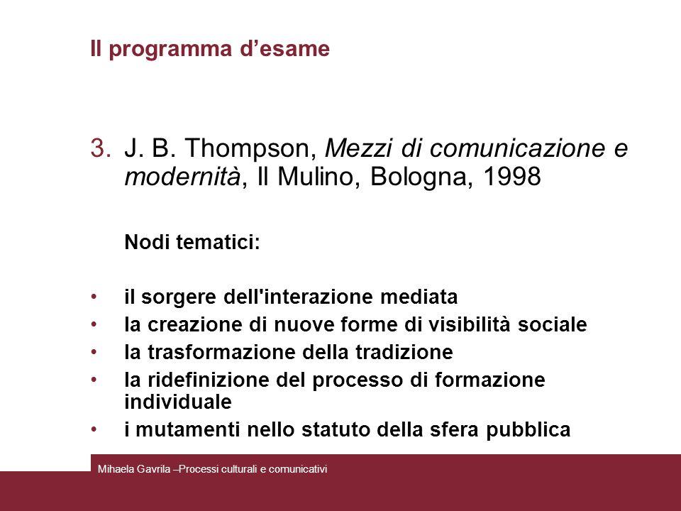 Il programma desame 3.J. B. Thompson, Mezzi di comunicazione e modernità, Il Mulino, Bologna, 1998 Nodi tematici: il sorgere dell'interazione mediata