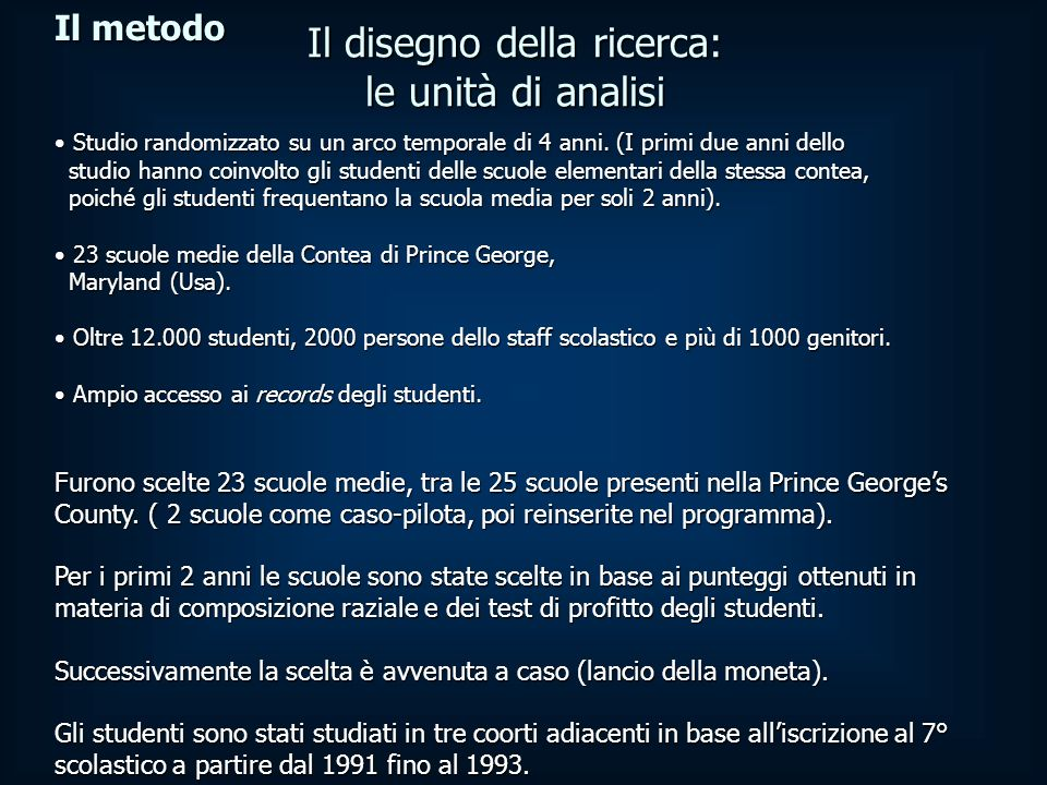 Il metodo Per ciascuna delle 3 coorti venne distribuito un questionario agli studenti alla fine del VII grado.