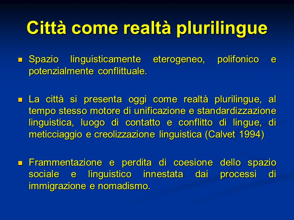 Città come realtà plurilingue Spazio linguisticamente eterogeneo, polifonico e potenzialmente conflittuale.