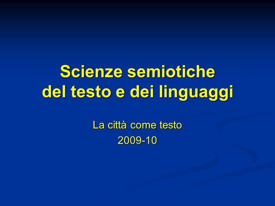 Scienze semiotiche del testo e dei linguaggi La città come testo 2009-10