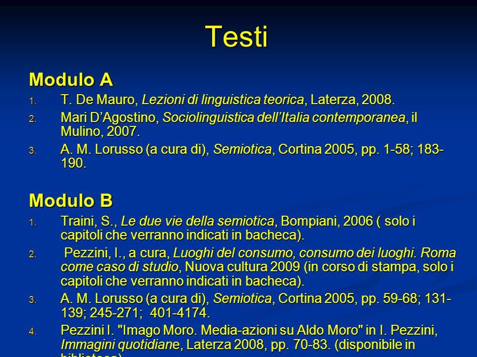 Testi Modulo A 1. T. De Mauro, Lezioni di linguistica teorica, Laterza, 2008. 2. Mari DAgostino, Sociolinguistica dellItalia contemporanea, il Mulino,