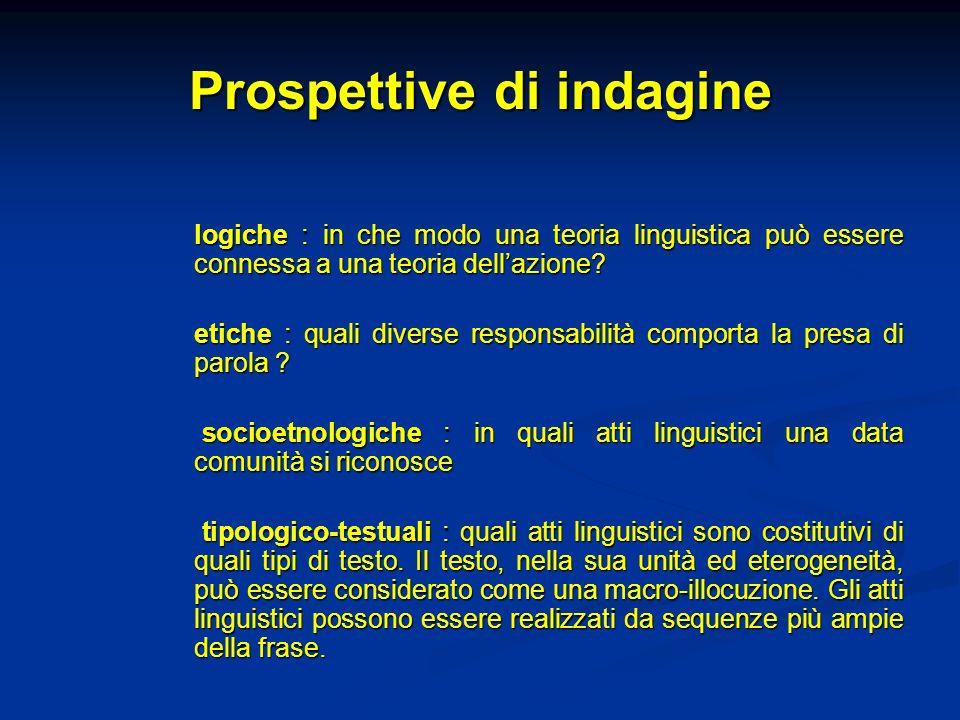 Prospettive di indagine logiche : in che modo una teoria linguistica può essere connessa a una teoria dellazione? etiche : quali diverse responsabilit