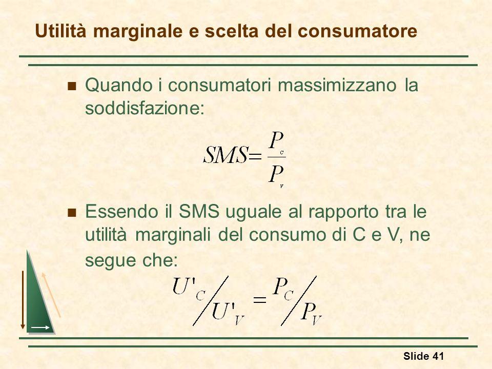Slide 41 Quando i consumatori massimizzano la soddisfazione: Utilità marginale e scelta del consumatore Essendo il SMS uguale al rapporto tra le utili
