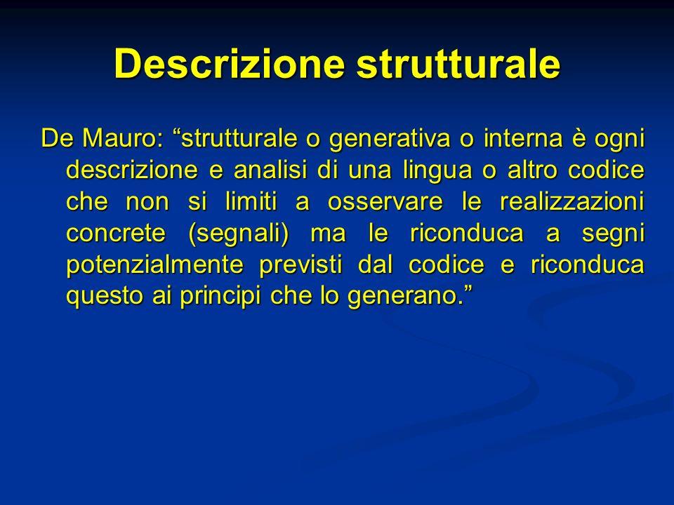 Descrizione strutturale De Mauro: strutturale o generativa o interna è ogni descrizione e analisi di una lingua o altro codice che non si limiti a oss